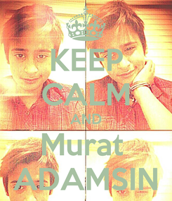 Poster: KEEP CALM AND Murat  ADAMSIN