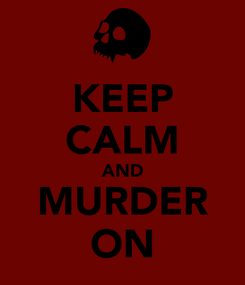 Poster: KEEP CALM AND MURDER ON