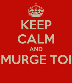 Poster: KEEP CALM AND MURGE TOI