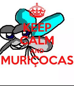 Poster: KEEP CALM AND MURIÇOCAS