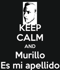 Poster: KEEP CALM AND Murillo Es mi apellido