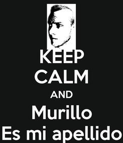 Poster: KEEP CALM AND Murillo Es mi apellido