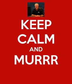 Poster: KEEP CALM AND MURRR