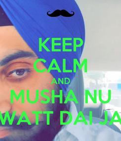 Poster: KEEP CALM AND MUSHA NU WATT DAI JA