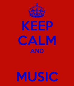 Poster: KEEP CALM AND  MUSIC