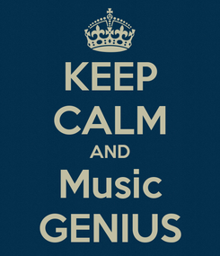 Poster: KEEP CALM AND Music GENIUS