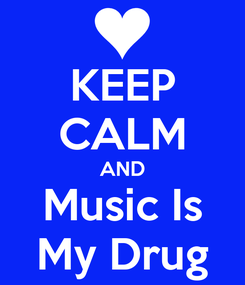 Poster: KEEP CALM AND Music Is My Drug