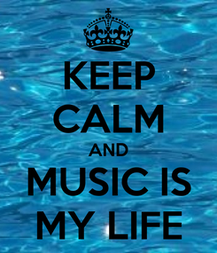 Poster: KEEP CALM AND MUSIC IS MY LIFE