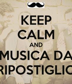 Poster: KEEP CALM AND MUSICA DA RIPOSTIGLIO