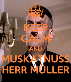 Poster: KEEP CALM AND MUSKATNUSS HERR MÜLLER
