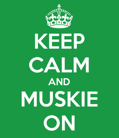 Poster: KEEP CALM AND MUSKIE ON