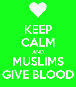 Poster: KEEP CALM AND MUSLIMS GIVE BLOOD