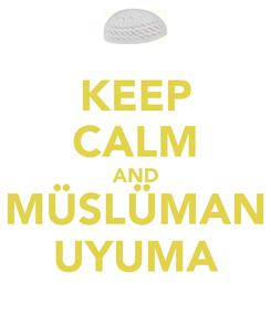 Poster: KEEP CALM AND MÜSLÜMAN UYUMA