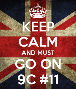 Poster: KEEP CALM AND MUST GO ON 9C #11