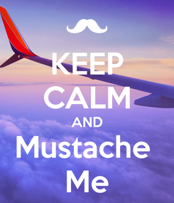 Poster: KEEP CALM AND Mustache  Me