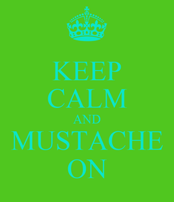 Poster: KEEP CALM AND MUSTACHE ON