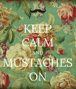 Poster: KEEP CALM AND MUSTACHES ON
