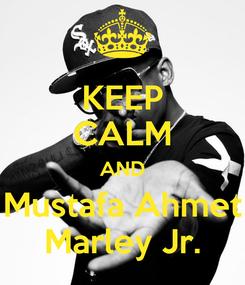 Poster: KEEP CALM AND Mustafa Ahmet Marley Jr.