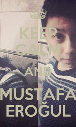Poster: KEEP CALM AND MUSTAFA EROĞUL