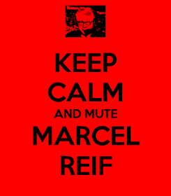 Poster: KEEP CALM AND MUTE MARCEL REIF