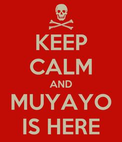 Poster: KEEP CALM AND MUYAYO IS HERE