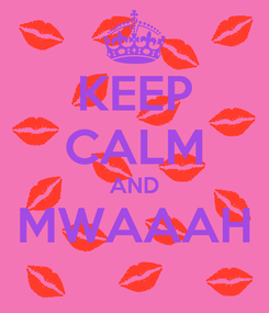 Poster: KEEP CALM AND MWAAAH