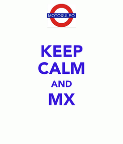 Poster: KEEP CALM AND MX