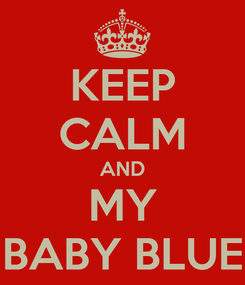 Poster: KEEP CALM AND MY BABY BLUE