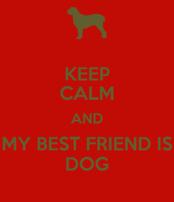 Poster: KEEP CALM AND MY BEST FRIEND IS DOG