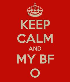 Poster: KEEP CALM AND MY BF O