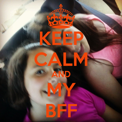 Poster: KEEP CALM AND MY BFF