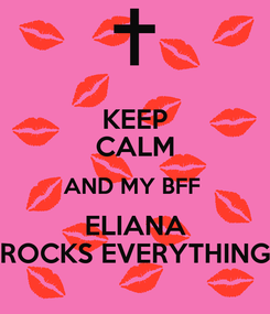 Poster: KEEP CALM AND MY BFF  ELIANA ROCKS EVERYTHING