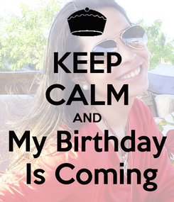 Poster: KEEP CALM AND My Birthday  Is Coming