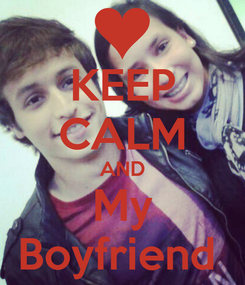 Poster: KEEP CALM AND My Boyfriend