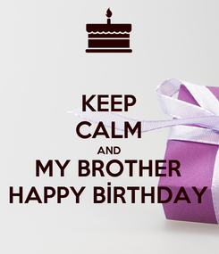 Poster: KEEP CALM AND MY BROTHER HAPPY BİRTHDAY
