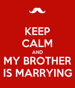 Poster: KEEP CALM AND MY BROTHER IS MARRYING