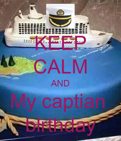 Poster: KEEP CALM AND My captian  blrthday