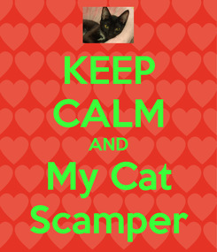 Poster: KEEP CALM AND My Cat Scamper