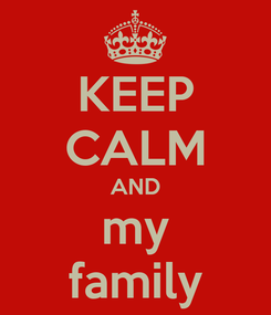 Poster: KEEP CALM AND my family
