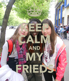 Poster: KEEP CALM AND MY FRIEDS