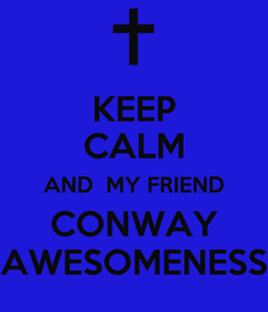 Poster: KEEP CALM AND  MY FRIEND CONWAY AWESOMENESS