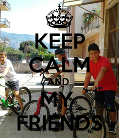 Poster: KEEP CALM AND  MY  FRIENDS
