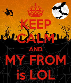 Poster: KEEP CALM AND MY FROM is LOL