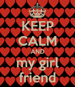 Poster: KEEP CALM AND my girl friend