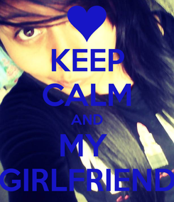 Poster: KEEP CALM AND MY  GIRLFRIEND