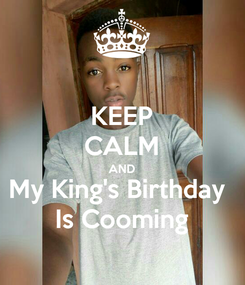Poster: KEEP CALM AND My King's Birthday  Is Cooming