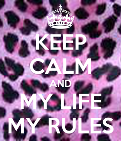 Poster: KEEP CALM AND MY LIFE MY RULES