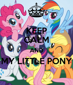 Poster: KEEP CALM AND MY LITTLE PONY