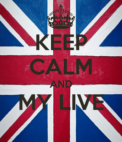 Poster: KEEP CALM AND MY LIVE