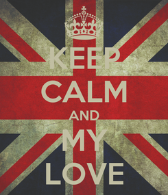 Poster: KEEP CALM AND MY LOVE